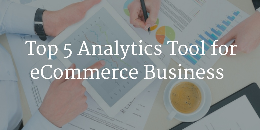 Top 5 Analytics Tool for eCommerce Business