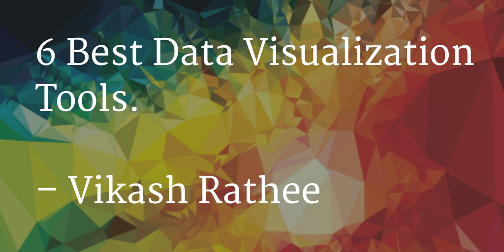 Top 6 Best and Free Data Visualization Tools