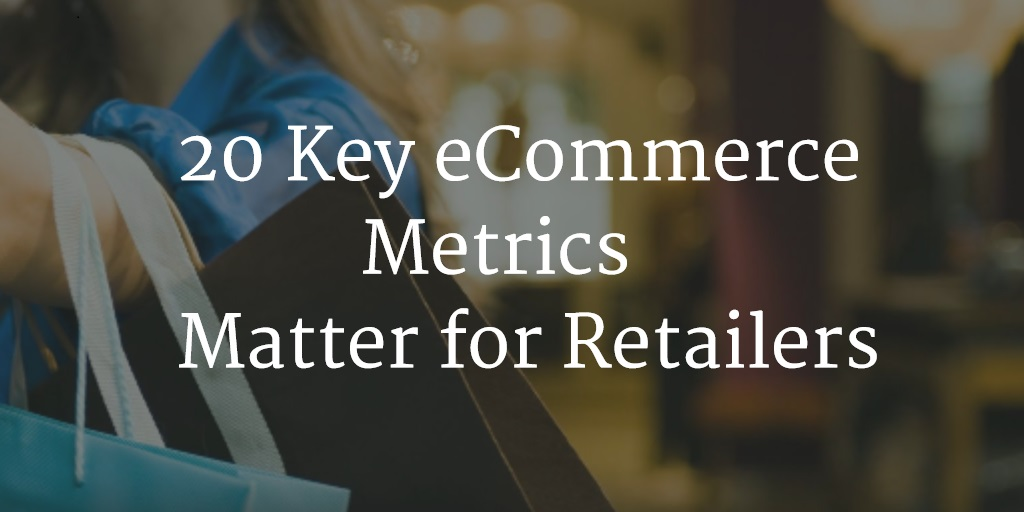 20 Key eCommerce Metrics that Matter for Retailers