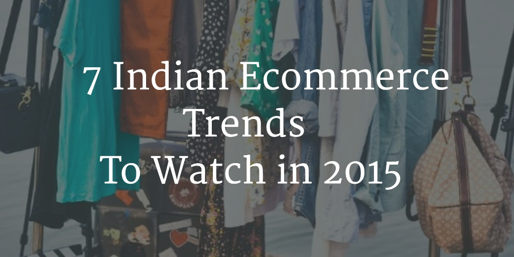 7 Top Indian ecommerce trends to watch in 2015