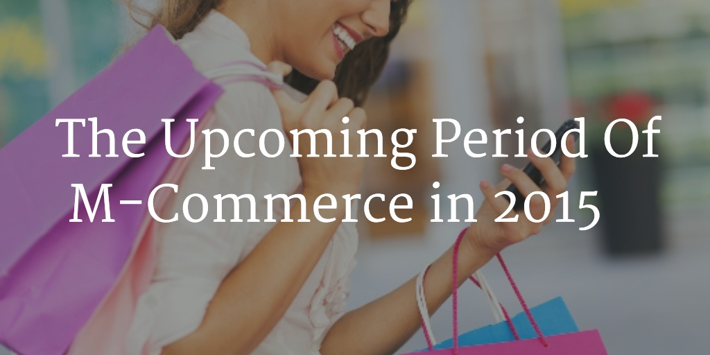 The Upcoming Period Of M-Commerce in 2015