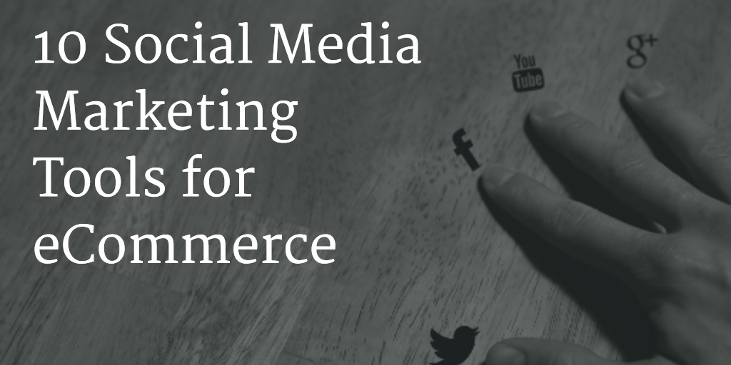 10 Social Media Marketing Tools for eCommerce